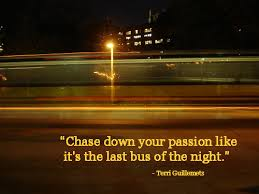 passion quote - chasing it down